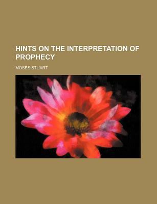 General Books Hints on the Interpretation of Prophecy by Stuart, Moses [Paperback] at Sears.com
